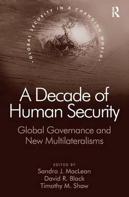 A Decade of Human Security: Global Governance and New Multilateralisms - Global Security in a Changing World (Hardback)