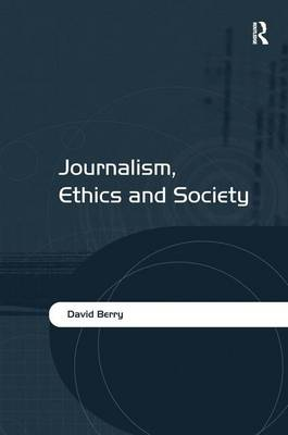 Journalism, Ethics and Society (Hardback)