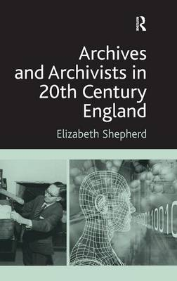 Archives and Archivists in 20th Century England (Hardback)