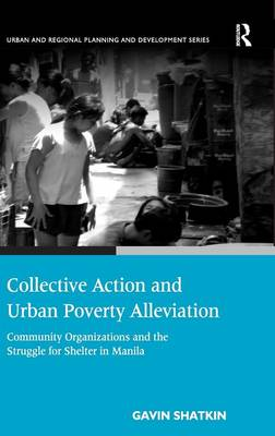 Collective Action and Urban Poverty Alleviation: Community Organizations and the Struggle for Shelter in Manila (Hardback)