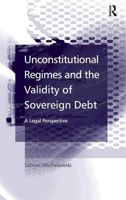 Unconstitutional Regimes and the Validity of Sovereign Debt: A Legal Perspective (Hardback)