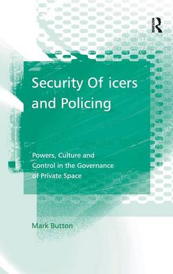 Security Officers and Policing: Powers, Culture and Control in the Governance of Private Space (Hardback)