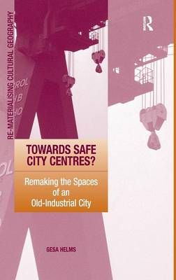 Towards Safe City Centres?: Remaking the Spaces of an Old-Industrial City (Hardback)