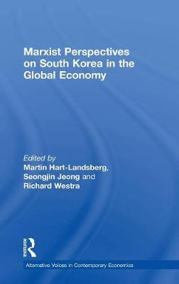Marxist Perspectives on South Korea in the Global Economy - Alternative Voices in Contemporary Economics (Hardback)