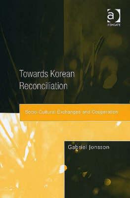 Towards Korean Reconciliation: Socio-cultural Exchanges and Cooperation (Hardback)