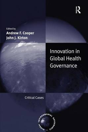 Innovation in Global Health Governance: Critical Cases - Global Environmental Governance (Hardback)