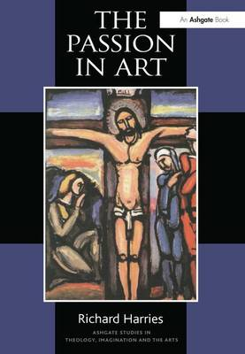 The Passion in Art - Routledge Studies in Theology, Imagination and the Arts (Paperback)