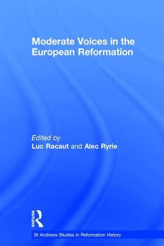 Moderate Voices in the European Reformation - St Andrews Studies in Reformation History (Hardback)