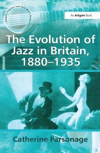 The Evolution of Jazz in Britain, 1880-1935 - Ashgate Popular and Folk Music Series (Hardback)