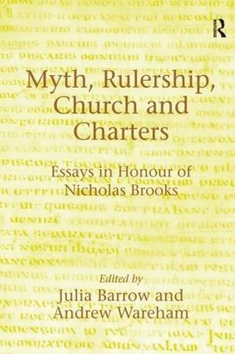 Myth, Rulership, Church and Charters: Essays in Honour of Nicholas Brooks (Hardback)