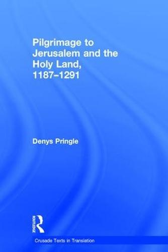 Pilgrimage to Jerusalem and the Holy Land, 1187-1291 - Crusade Texts in Translation (Hardback)