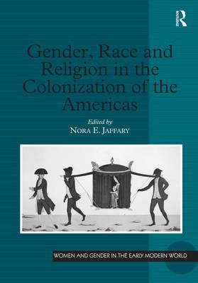 Gender, Race and Religion in the Colonization of the Americas - Women and Gender in the Early Modern World (Hardback)