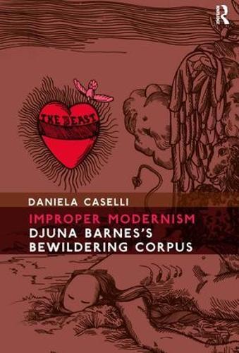 Improper Modernism: Djuna Barnes's Bewildering Corpus (Hardback)