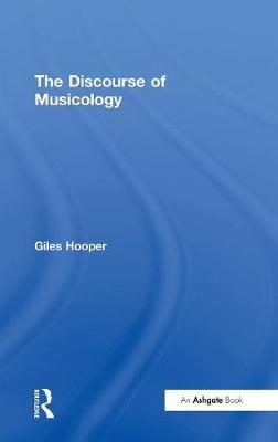The Discourse of Musicology (Hardback)