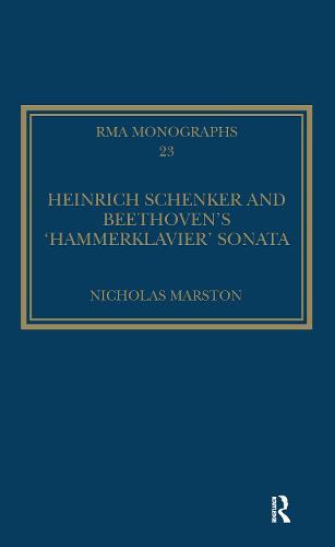 Heinrich Schenker and Beethoven's 'Hammerklavier' Sonata - Royal Musical Association Monographs 23 (Hardback)