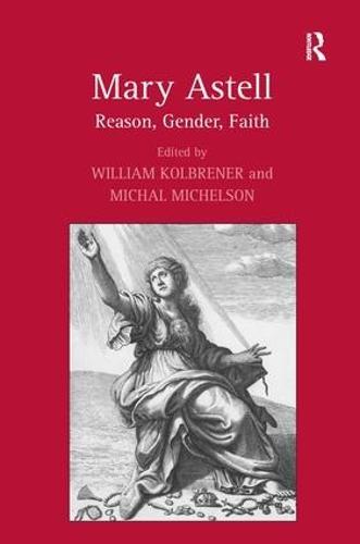 Mary Astell: Reason, Gender, Faith (Hardback)