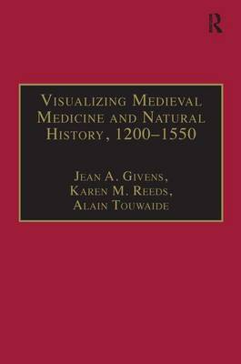 Visualizing Medieval Medicine and Natural History, 1200-1550 - AVISTA Studies in the History of Medieval Technology, Science and Art 5 (Hardback)