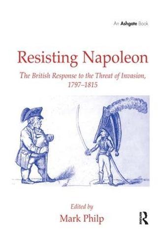 Resisting Napoleon: The British Response to the Threat of Invasion, 1797-1815 (Hardback)