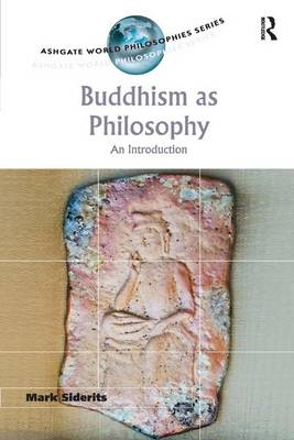 Buddhism as Philosophy: An Introduction - Ashgate World Philosophies Series (Paperback)