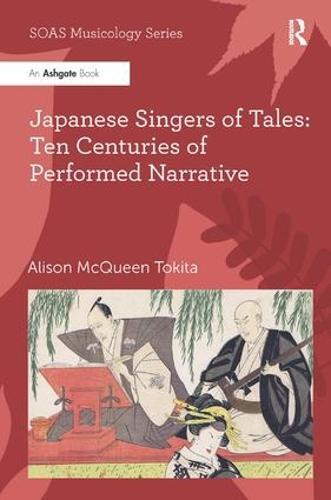Japanese Singers of Tales: Ten Centuries of Performed Narrative - SOAS Musicology Series (Hardback)