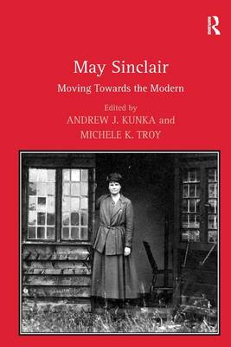 May Sinclair: Moving Towards the Modern (Hardback)