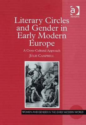 Literary Circles and Gender in Early Modern Europe: A Cross-cultural Approach - Women and Gender in the Early Modern World (Hardback)