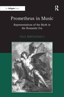 Prometheus in Music: Representations of the Myth in the Romantic Era (Hardback)