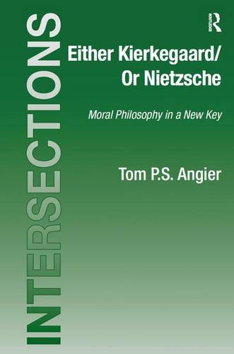 Either Kierkegaard/Or Nietzsche: Moral Philosophy in a New Key - Intersections: Continental and Analytic Philosophy (Hardback)