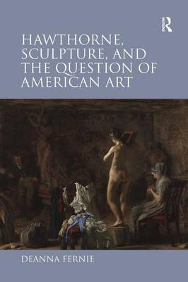 Hawthorne, Sculpture, and the Question of American Art (Hardback)