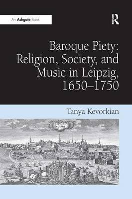 Baroque Piety: Religion, Society, and Music in Leipzig, 1650-1750 (Hardback)