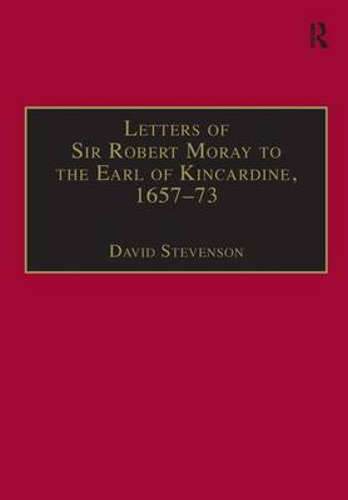 Letters of Sir Robert Moray to the Earl of Kincardine, 1657-73 (Hardback)