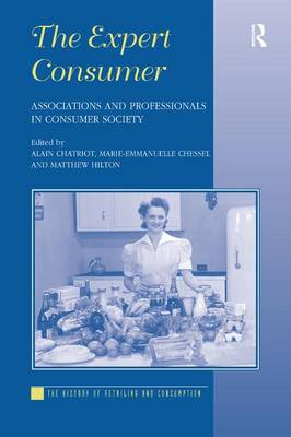 The Expert Consumer: Associations and Professionals in Consumer Society - The History of Retailing and Consumption (Hardback)