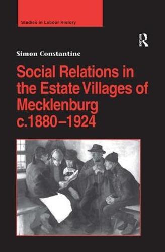 Social Relations in the Estate Villages of Mecklenburg c.1880-1924 - Studies in Labour History (Hardback)