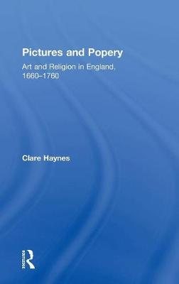 Pictures and Popery: Art and Religion in England, 1660-1760 (Hardback)
