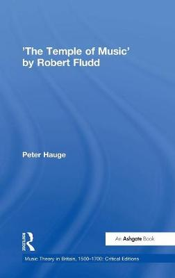 'The Temple of Music' by Robert Fludd - Music Theory in Britain, 1500-1700: Critical Editions (Hardback)