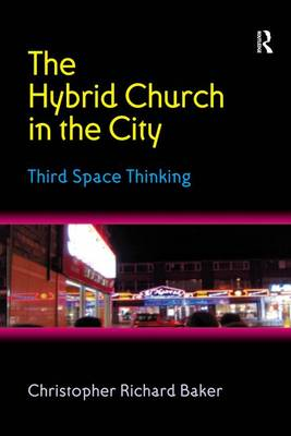 The Hybrid Church in the City: Third Space Thinking (Hardback)