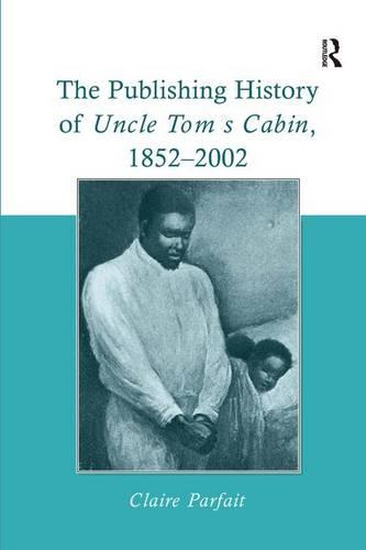 The Publishing History of Uncle Tom's Cabin, 1852-2002 (Hardback)