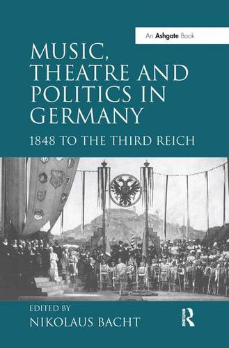 Music, Theatre and Politics in Germany: 1848 to the Third Reich (Hardback)