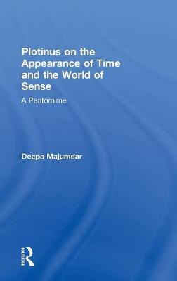Plotinus on the Appearance of Time and the World of Sense: A Pantomime (Hardback)