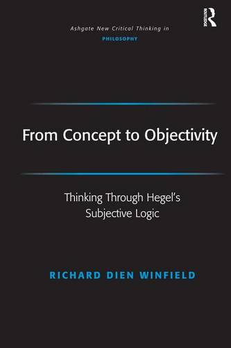 From Concept to Objectivity: Thinking Through Hegel's Subjective Logic - Ashgate New Critical Thinking in Philosophy (Hardback)