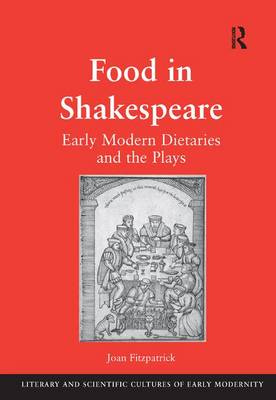 Food in Shakespeare: Early Modern Dietaries and the Plays (Hardback)