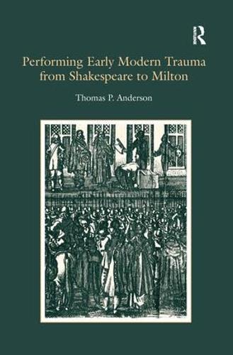 Performing Early Modern Trauma from Shakespeare to Milton (Hardback)