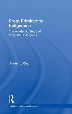From Primitive to Indigenous: The Academic Study of Indigenous Religions - Vitality of Indigenous Religions (Hardback)