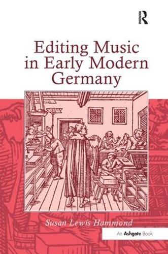 Editing Music in Early Modern Germany (Hardback)