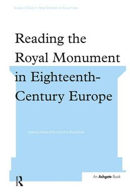 Reading the Royal Monument in Eighteenth-Century Europe - Subject/Object: New Studies in Sculpture (Hardback)