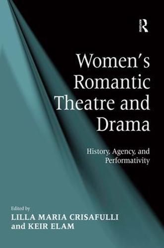 Women's Romantic Theatre and Drama: History, Agency, and Performativity (Hardback)