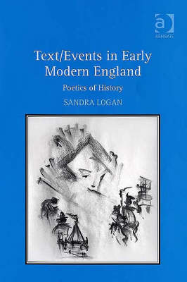Text/Events in Early Modern England: Poetics of History (Hardback)