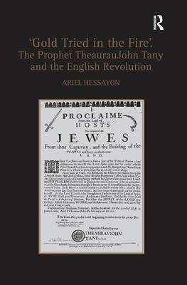 'Gold Tried in the Fire'. The Prophet TheaurauJohn Tany and the English Revolution (Hardback)