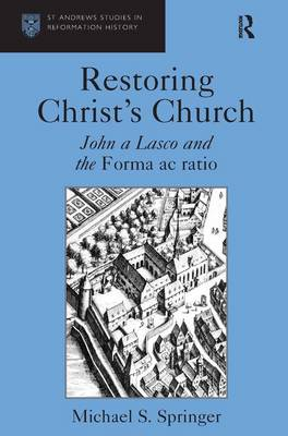 Restoring Christ's Church: John a Lasco and the Forma ac ratio (Hardback)