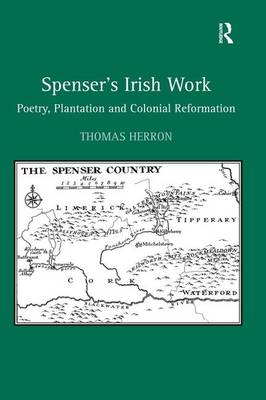 Spenser's Irish Work: Poetry, Plantation and Colonial Reformation (Hardback)